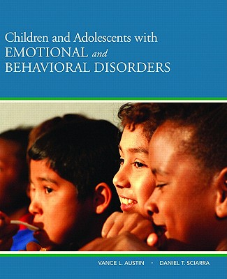 Children and Adolescents With Emotional and Behavioral Disorders By Austin, Vance L./ Sciarra, Daniel T.
