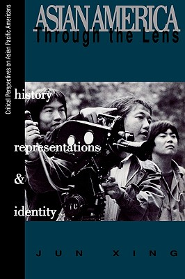 Asian America Through the Lens By Hsing, Chun/ Xing, Jun